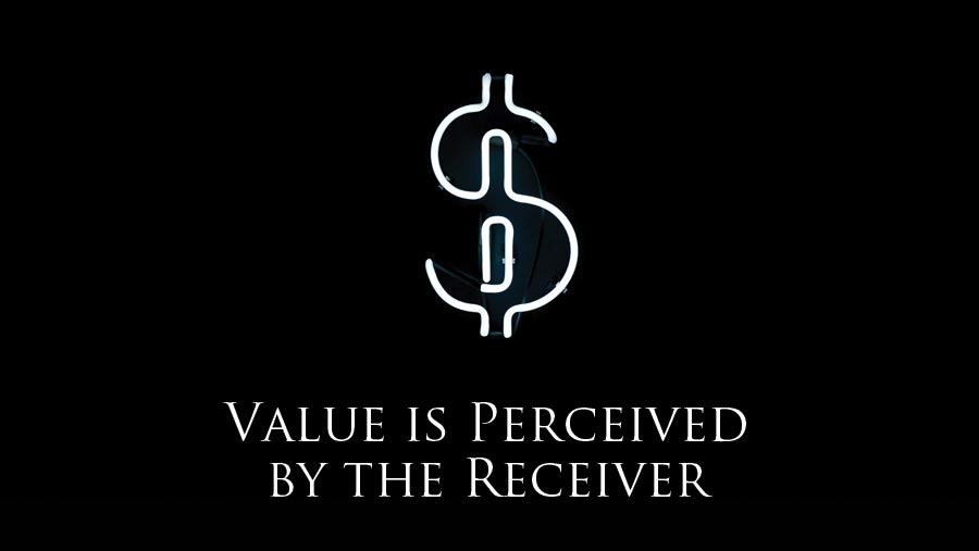 Value is Perceived by the Receiver