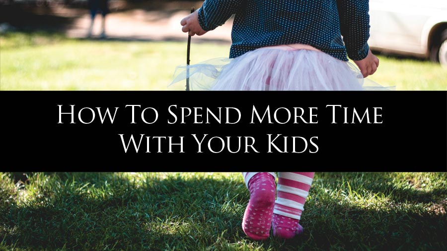 4 Steps to Spending More Time with Your Kids by Building a Business Part Time