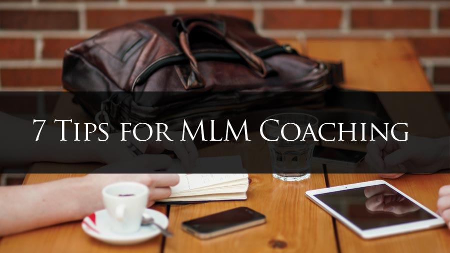 7 Tips for MLM Coaching