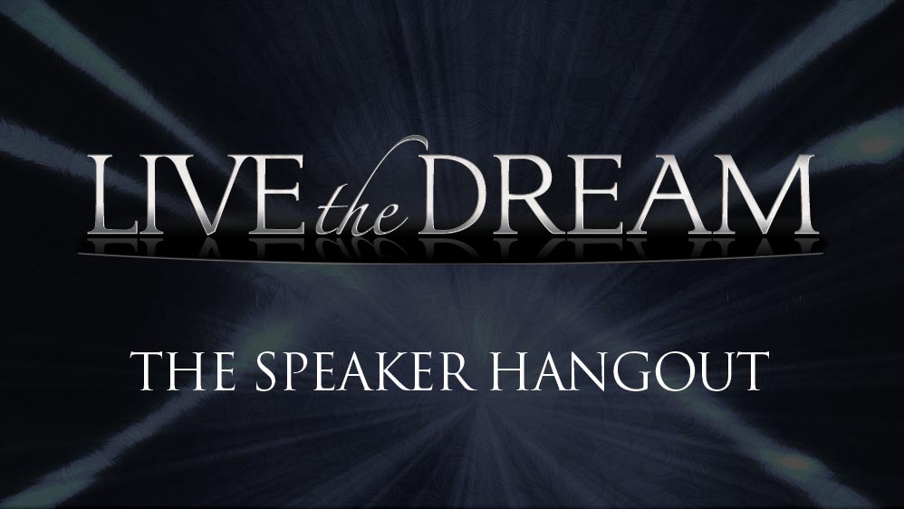 Live the Dream II Speakers Hangout – The Tell All Video Series