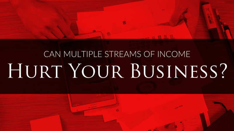 Can multiple streams of income hurt your business?