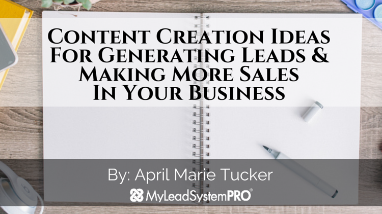 Content Creation Ideas For Generating Leads & Making More Sales In Your Business