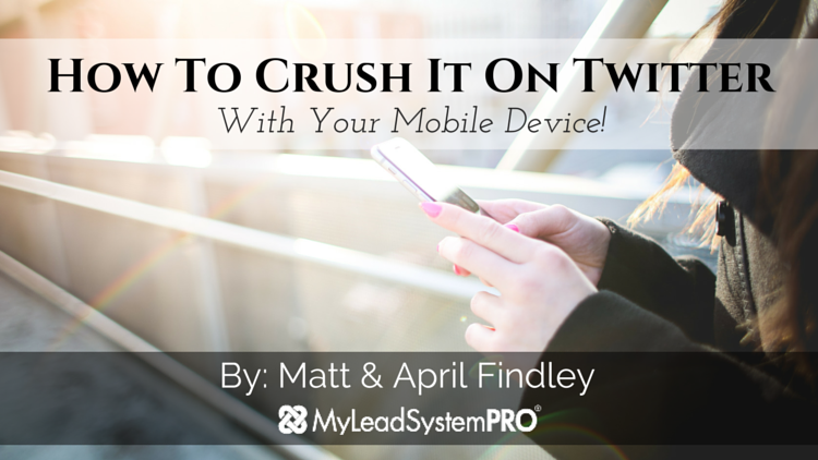 How To Crush It On Twitter With Your Mobile Device