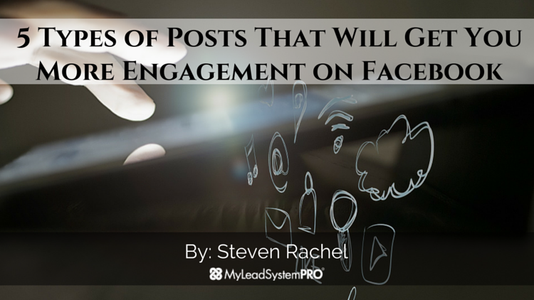 5 Types of Posts That Will Get You More Engagement on Facebook