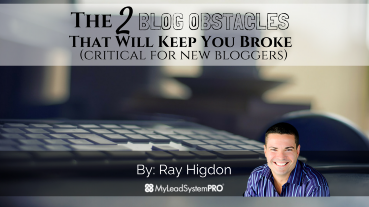 The 2 Blog Obstacles That Will Keep You Broke  (critical for new bloggers)