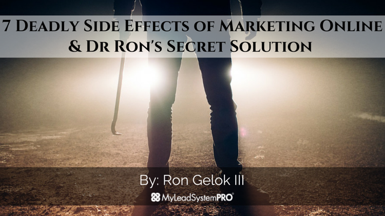 7 Deadly Side Effects of Online Marketing & Dr Ron's Secret Solution