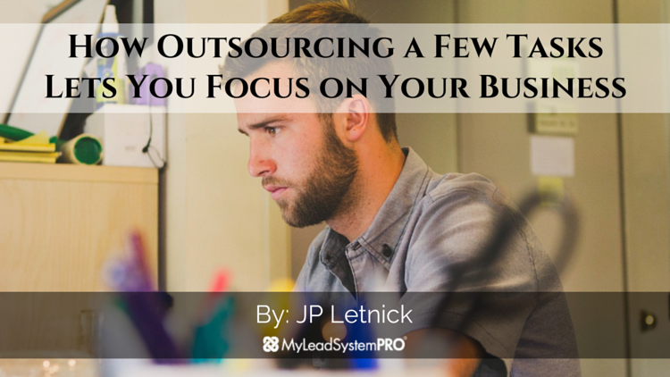 How Outsourcing a Few Tasks Lets You Focus on Your Business