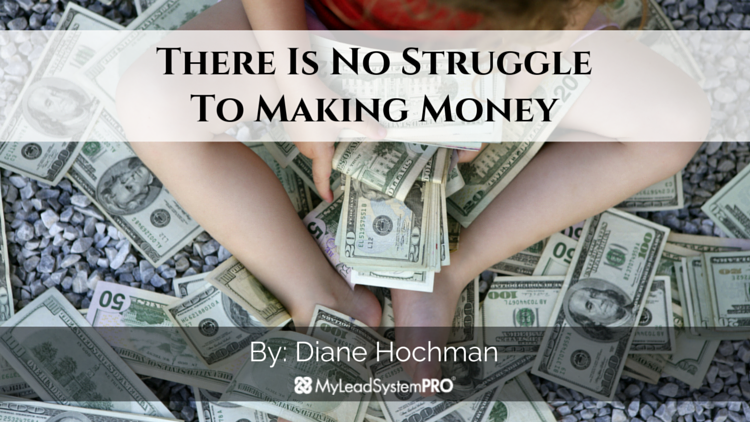 There Is No Struggle To Making Money