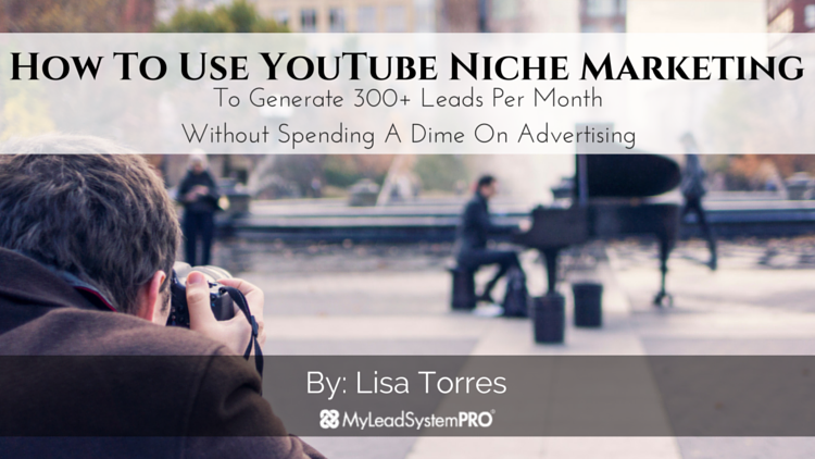 How To Use YouTube Niche Marketing To Generate 300+ Leads Per Month