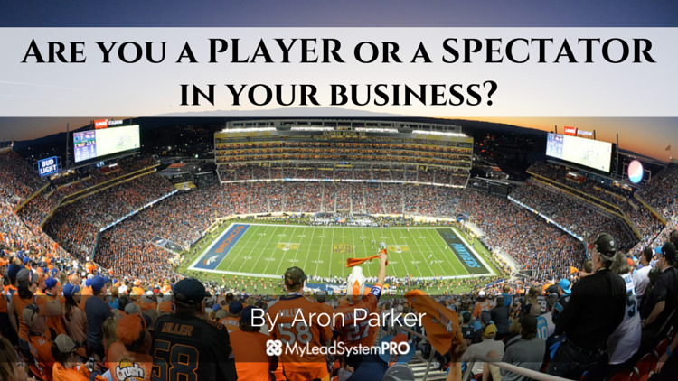 Are you a PLAYER or a SPECTATOR in your business?