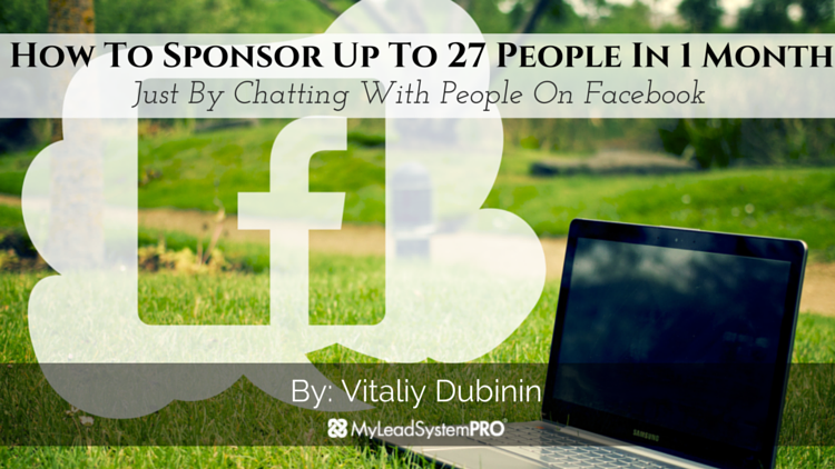 How To Sponsor Up To 27 People In 1 Month Just By Chatting With People On Facebook