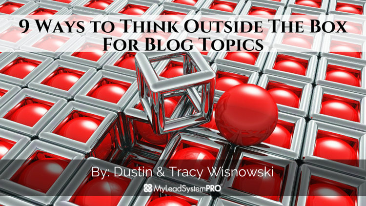 9 Ways to Think Outside The Box For Blog Topics