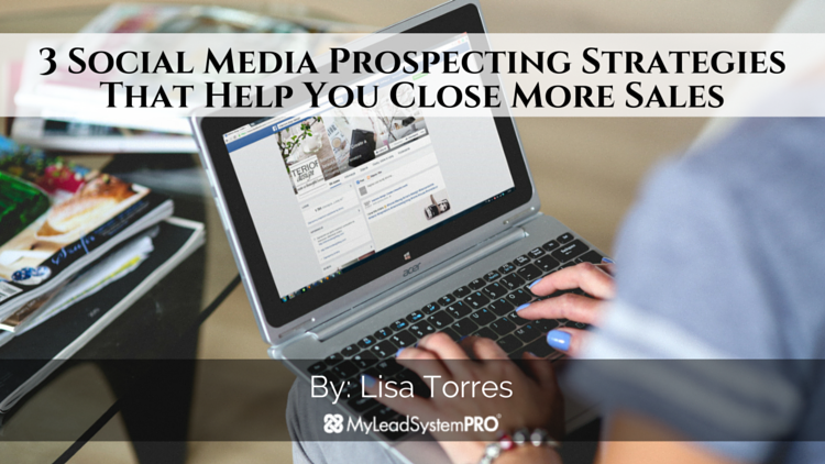 3 Social Media Prospecting Strategies That Help You Close More Sales
