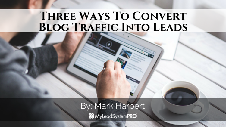 Three Ways To Convert Blog Traffic Into Leads