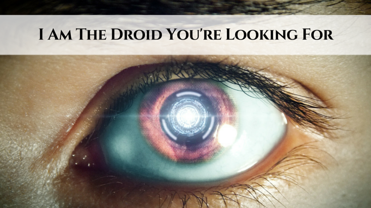 I Am The Droid You're Looking For