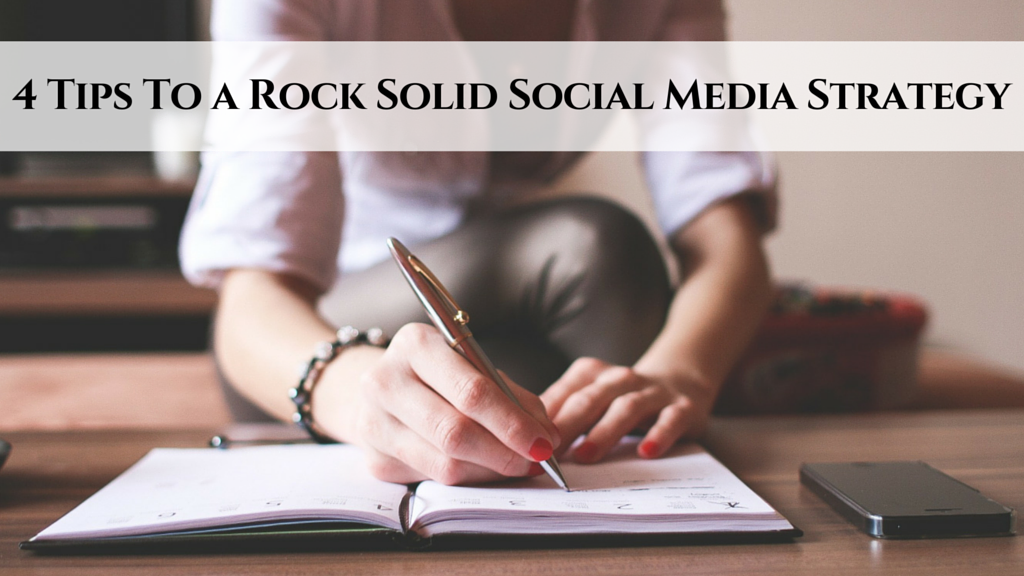 4 Tips To a Rock Solid Social Media Strategy