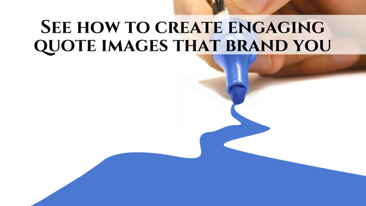 See How To Create Engaging Quote Images That Brand You