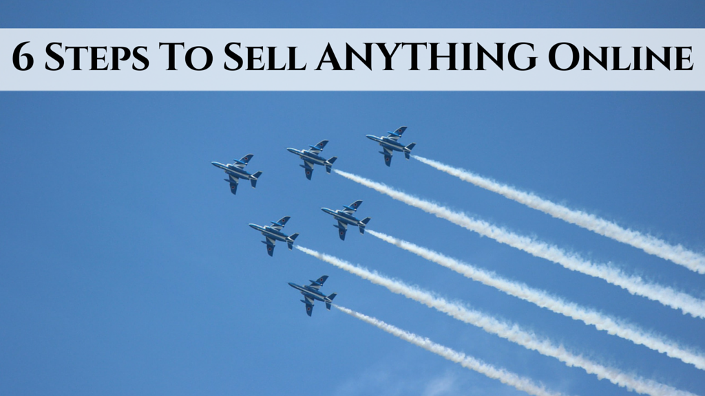 6 Steps To Sell ANYTHING Online