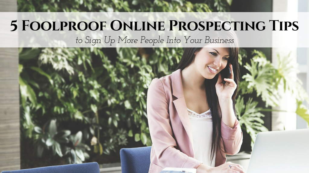 5 Foolproof Online Prospecting Tips to Sign Up More People Into Your Business