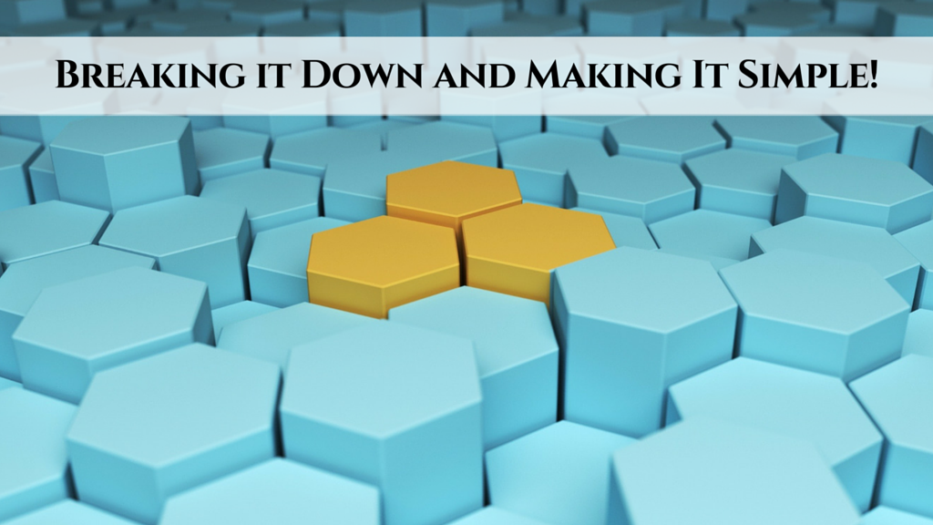 Breaking it Down and Making It Simple!