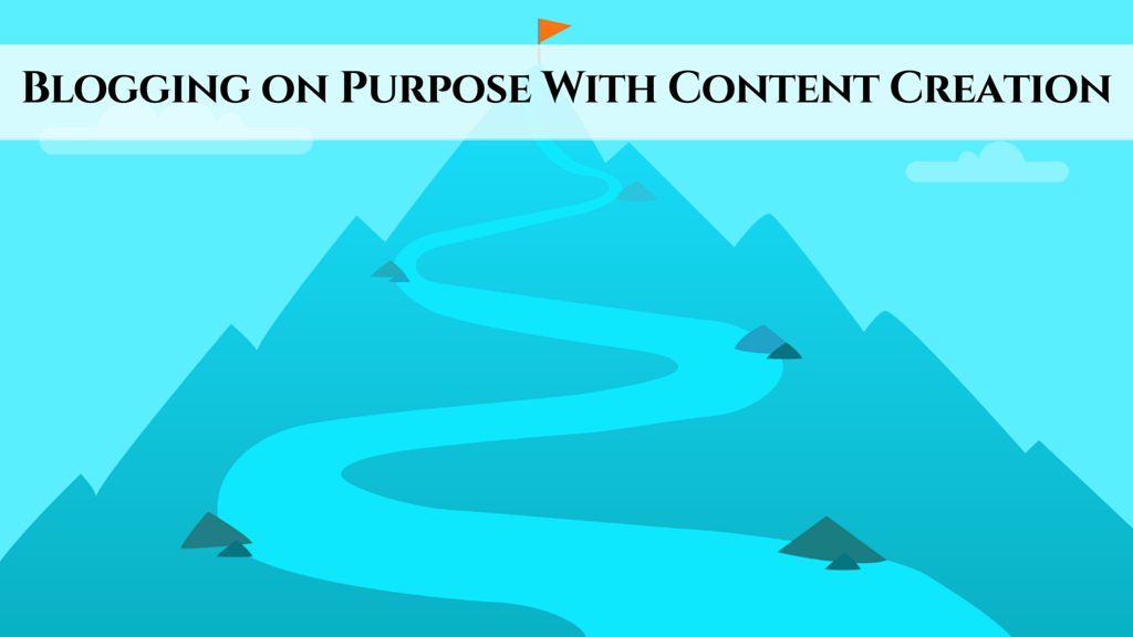 Blogging on Purpose With Content Creation