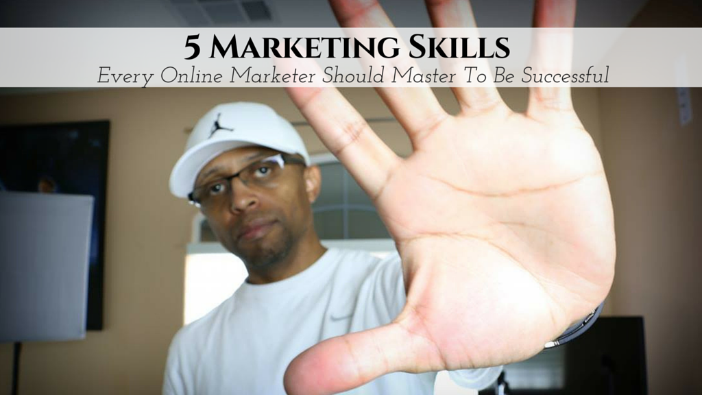 5 Marketing Skills Every Online Marketer Should Master To Be Successful