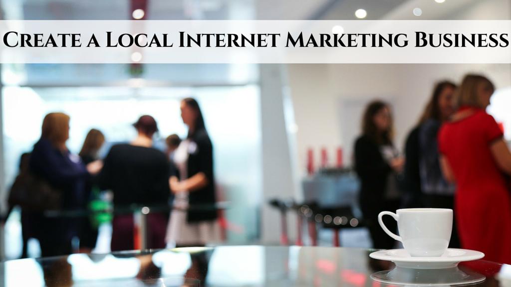 Create a Local Internet Marketing Business
