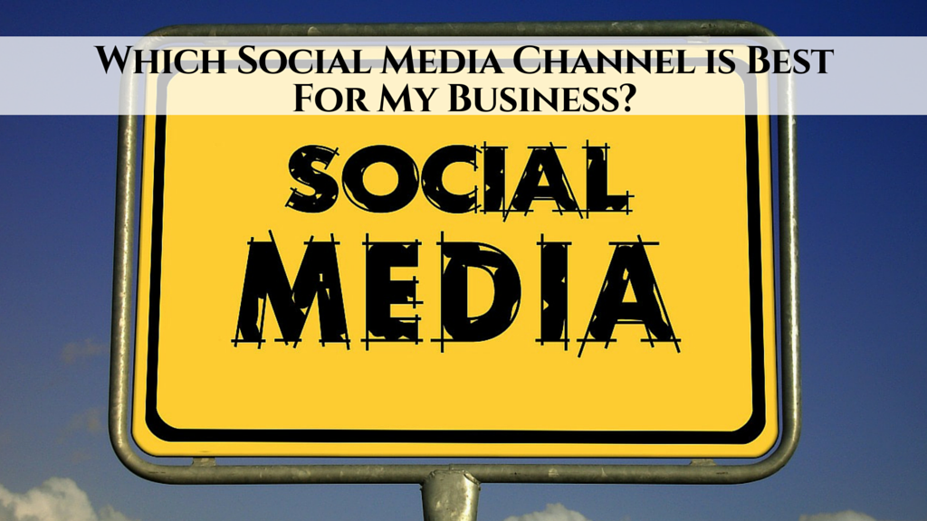Which Social Media Channel is Best For My Business?