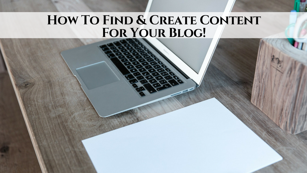 How To Find & Create Content For Your Blog!
