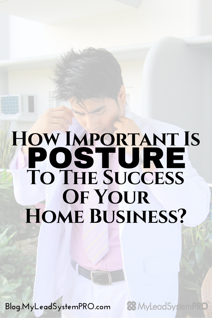Your level of posture will either get you great results in your business or keep you broke!  So what is posture? Click here to learn what it is , and how and why to have it.