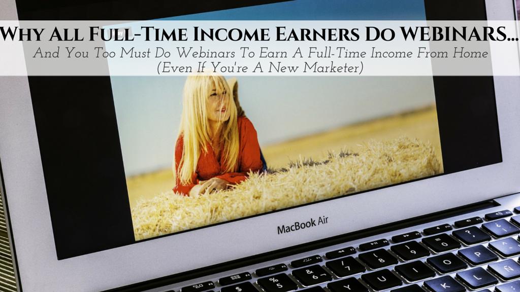 WEBINAR BOOTCAMP DAY 1: Why All Full-Time Income Earners Do WEBINARS . . .