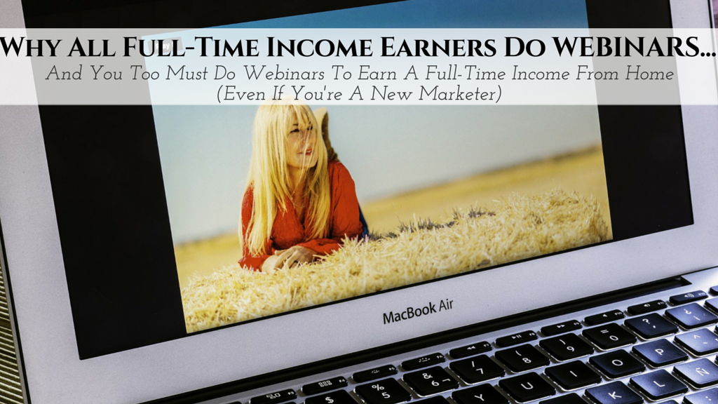 Webinar Bootcamp Session 1: Why All Full-Time Income Earners Do WEBINARS . . .