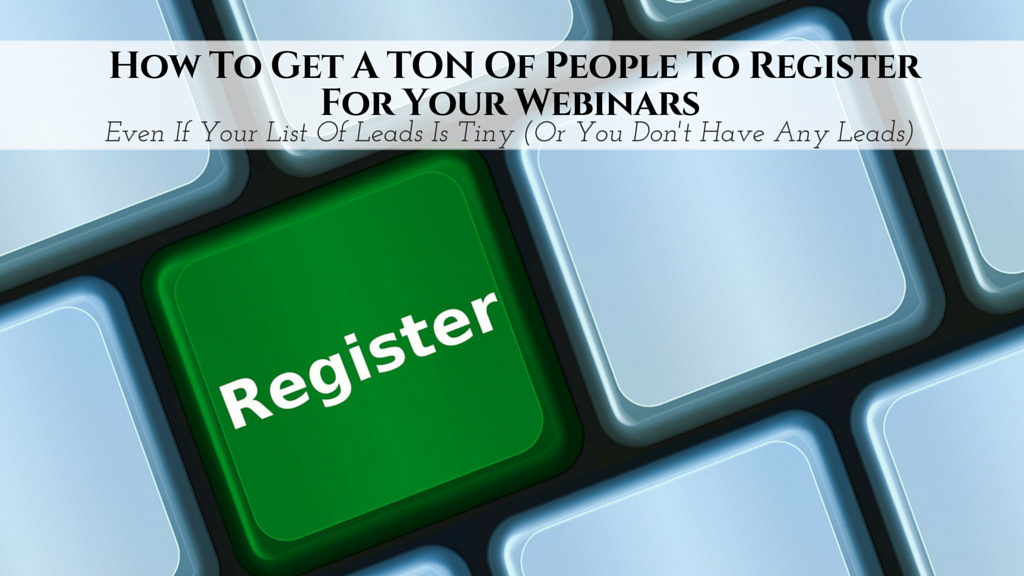 Webinar Bootcamp Session 3: How To Promote Your Webinar and Get A TON Of People To Register