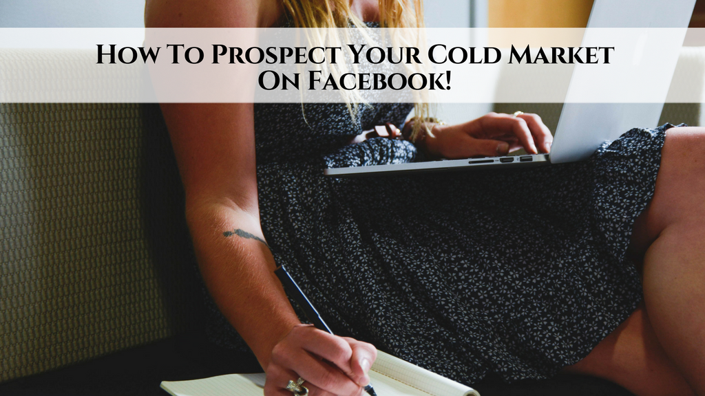 How To Prospect Your Cold Market On Facebook!
