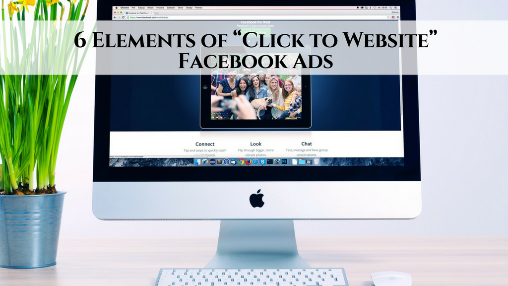 """6 Elements of """"Click to Website"""" Facebook Ads"""