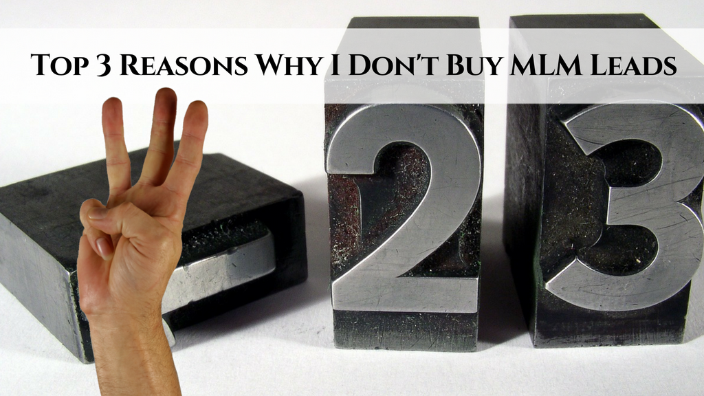 Top 3 Reasons Why I Don't Buy MLM Leads