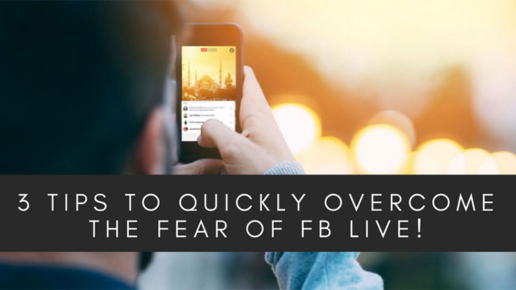 3 Tips to Quickly Overcome the Fear of FaceBook LIVE Videos!