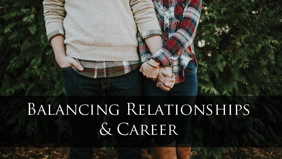 Balancing Relationships & Career