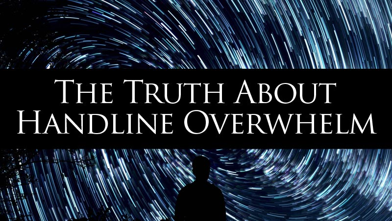 The Truth About Handline Overwhelm
