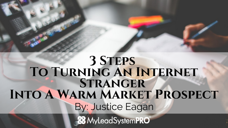 3 Steps To Turning An Internet Stranger Into A Warm Market Prospect
