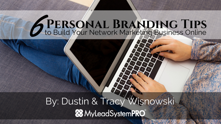 6 Personal Branding Tips to Build Your Network Marketing Business Online