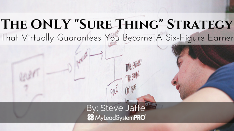 """The Only """"Sure Thing"""" Strategy That Virtually Guarantees You Become A Six-Figure Earner"""