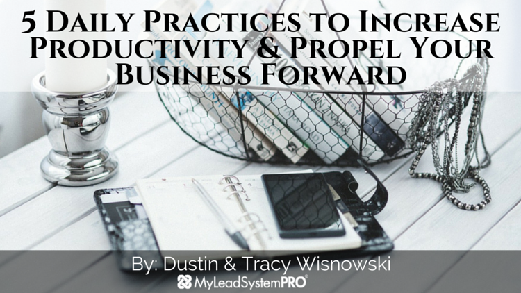 5 Daily Practices to Increase Productivity & Propel Your Business Forward