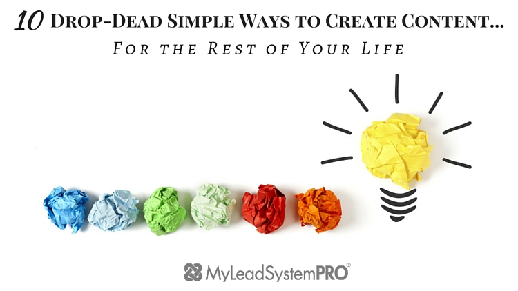 10 Drop-Dead Simple Ways to Create Content… For the Rest of Your Life