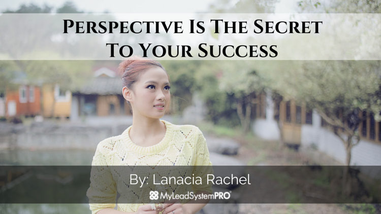 Perspective Is The Secret To Your Success
