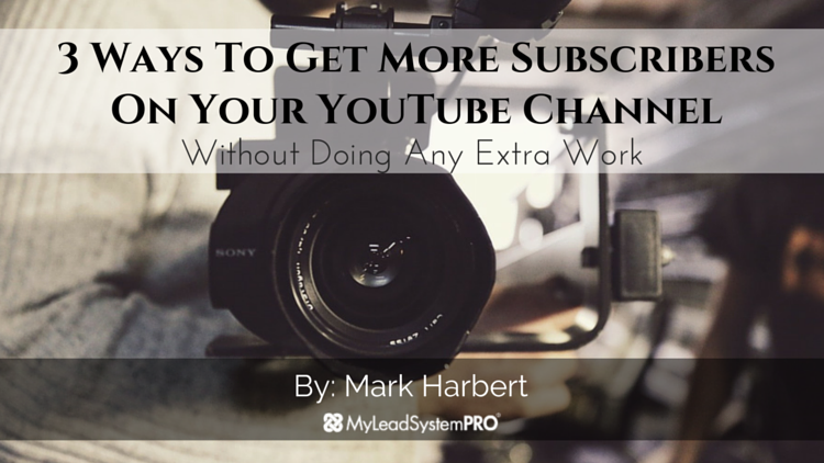3 Ways To Get More Subscribers On Your YouTube Channel Without Doing Any Extra Work