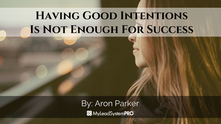 Having Good Intentions Is Not Enough For Success