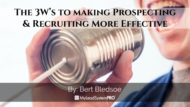 The 3W's to Making Prospecting & Recruiting More Effective