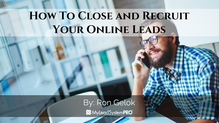 How To Close and Recruit Your Online Leads