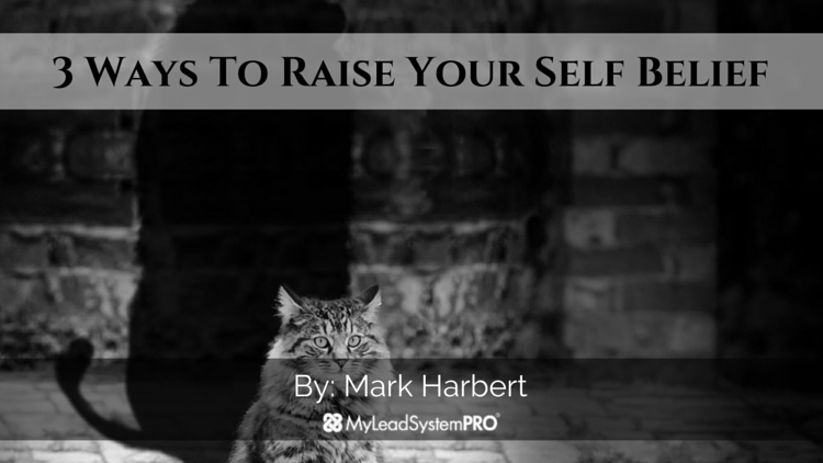 3 Ways To Raise Your Self Belief